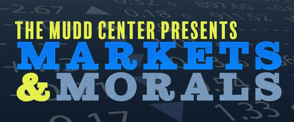 The Mudd Center Presents Markets and Morals: A Yearlong Investigation into the Ethics of Our Economic Lives