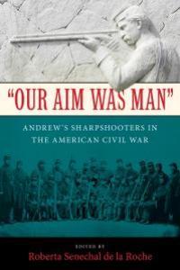 """SENECHAL-DE-LA-ROCHE-bk-cv """"Our Aim Was Man"""": Civil War Sharpshooters"""