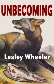 wheeler-unbecoming-cvr-lr-226x350 English Professor Lesley Wheeler Publishes New Books